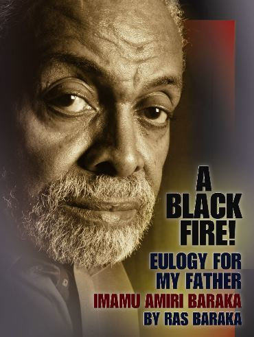 A BLACK FIRE! EULOGY FOR MY FATHER: IMAMU AMIRI BARAKA