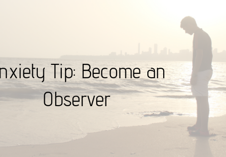 Become an objective observer of your anxiety