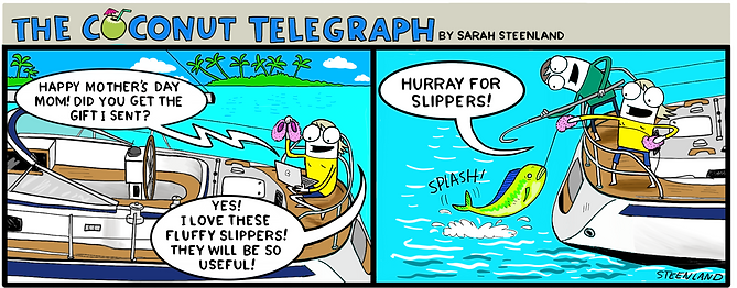 The Coconut telegraph sailing comic, sailing comic, cruisers life, cruisers, cruising life, sailing, cruising comic, web comic, sarah steenland, cruising cartoonist, sailing mothers day