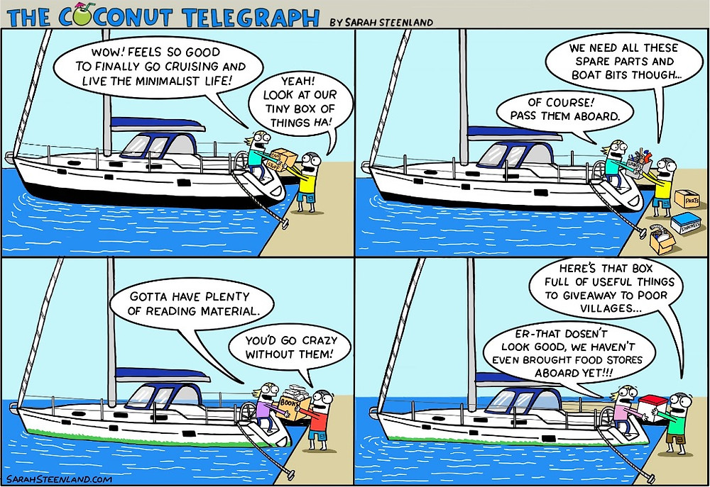 Sailing comic. Sailing cartoon, cruising comic, cruising cartoon, funny sailing, Hoarding while cruising, cruising the world, sailing the world, sailing, sailing life, how to go cruising, how to provision, provisioning for a passage, provisioning for cruising, food stores for cruising, cruising cartoonist, Sarah steenland,