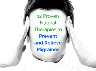 12 Proven Natural Therapies to Prevent and Relieve Migraines