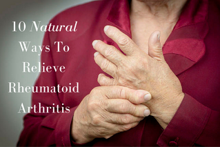 10 Natural Ways to Relieve Rheumatoid Arthritis