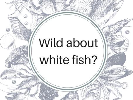 Wild About White Fish?