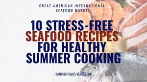 10 STRESS FREE SEAFOOD RECIPES FOR HEALTHY SUMMER COOKING