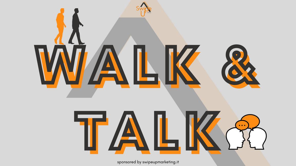 walk and talk swipeupmarketing.it.png