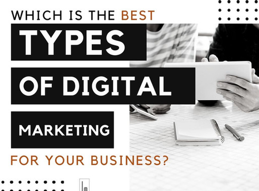 Which IS THE BEST Types Of Digital Marketing  For Your Business