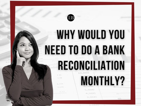 Why Would You Need to Do a Bank Reconciliation Monthly?