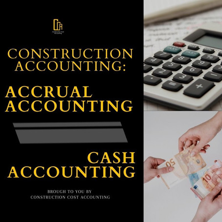 Construction Accounting: Cash Basic Accounting Vs Accrual Accounting