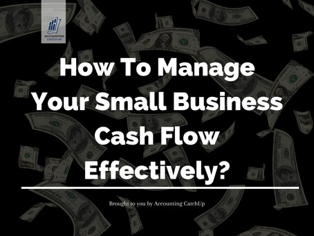 How To Manage Your Small Business Cash Flow Effectively?