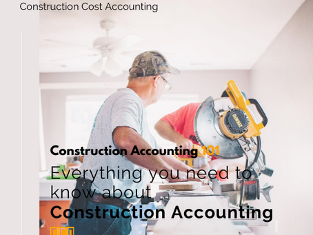 Construction Accounting 101 – Everything you need to know about Construction Accounting