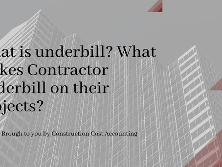 What is underbill? What makes Contractors underbill on their projects?