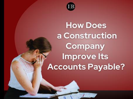 How Does a Construction Company Improve Its Accounts Payable?
