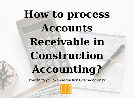How to process Accounts Receivable in Construction Accounting?