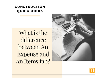 Construction Quickbooks: What is the difference between An Expense and An Items tab?