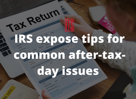 IRS expose tips for common after-tax-day issues