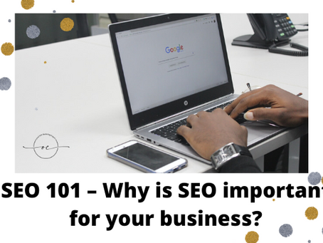 SEO 101 – Why is SEO important for your business?