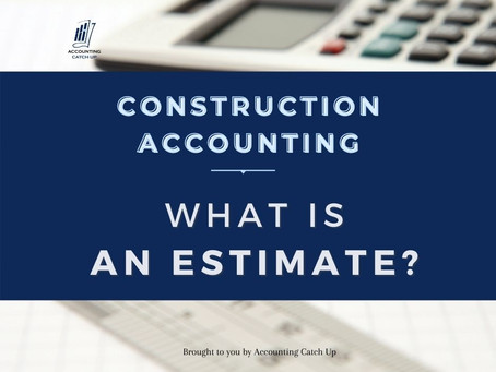 Construction Accounting: What is an Estimate?