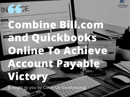 Combine Bill.com and Quickbooks Online To Achieve Account Payable Victory