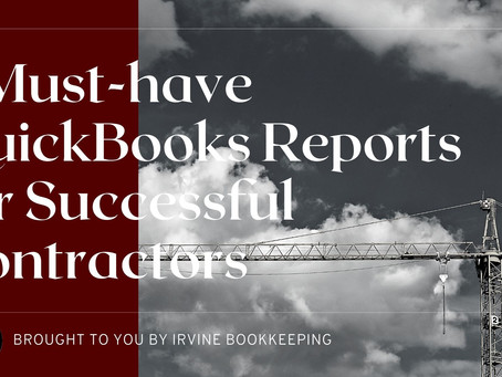 5 Must-have QuickBooks Reports for Successful Contractors