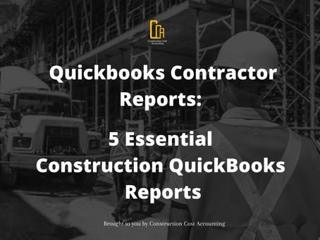 Quickbooks Contractor Reports: 5 Essential Construction QuickBooks Reports