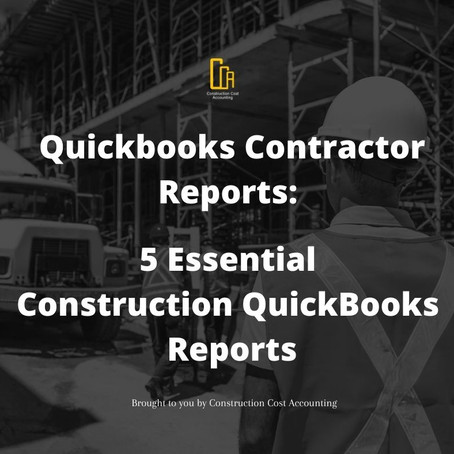Quickbooks Contractor Reports: 5 Essential Construction QuickBooks Reports