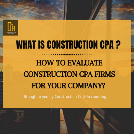 What is Construction CPA? How to evaluate Construction CPA Firms for Your Company