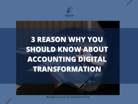 3 Reason Why You Should Know About Accounting Digital Transformation