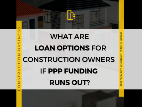What Are Loan Options For Construction Owners If PPP Funding Runs Out?