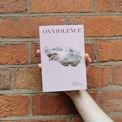 On Violence, Ed. Rebecca Jagoe & Sharon Kivland