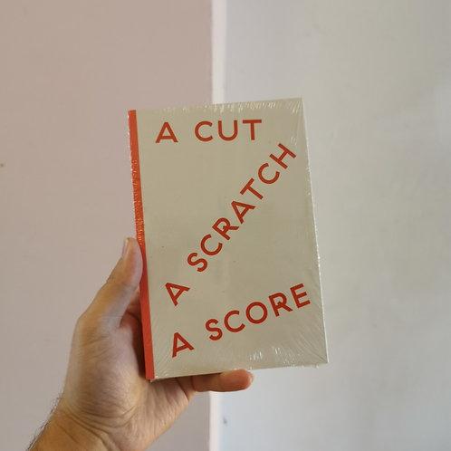 A Cut A Scratch A Score ed. Sophia Hao, Ajay Hothi