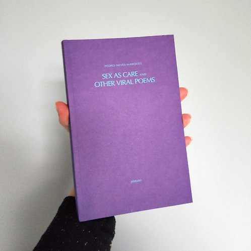 Sex as Care and Other Viral Poems by Pedro Neves Marques