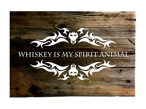 Whisk(e)y is My Spirit Animal Wooden Signs