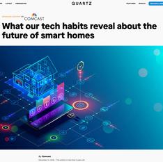 Quartz x Comcast - What Our Tech Habits Reveal About the Future of Smart Homes