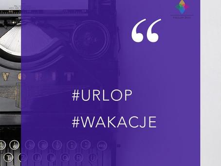 URLOP, WAKACJE - jak się przygotować.