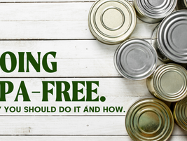 Going BPA-Free. Why You Should Do It and How.