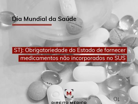Dia Mundial da Saúde e obrigatoriedade do Estado de fornecer medicamentos não incorporados pelo SUS