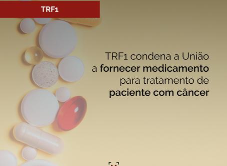 TRF1 condena a União a fornecer medicamento para tratamento de paciente com câncer