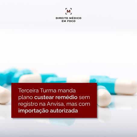 Terceira Turma manda plano custear remédio sem registro na Anvisa, mas com importação autorizada