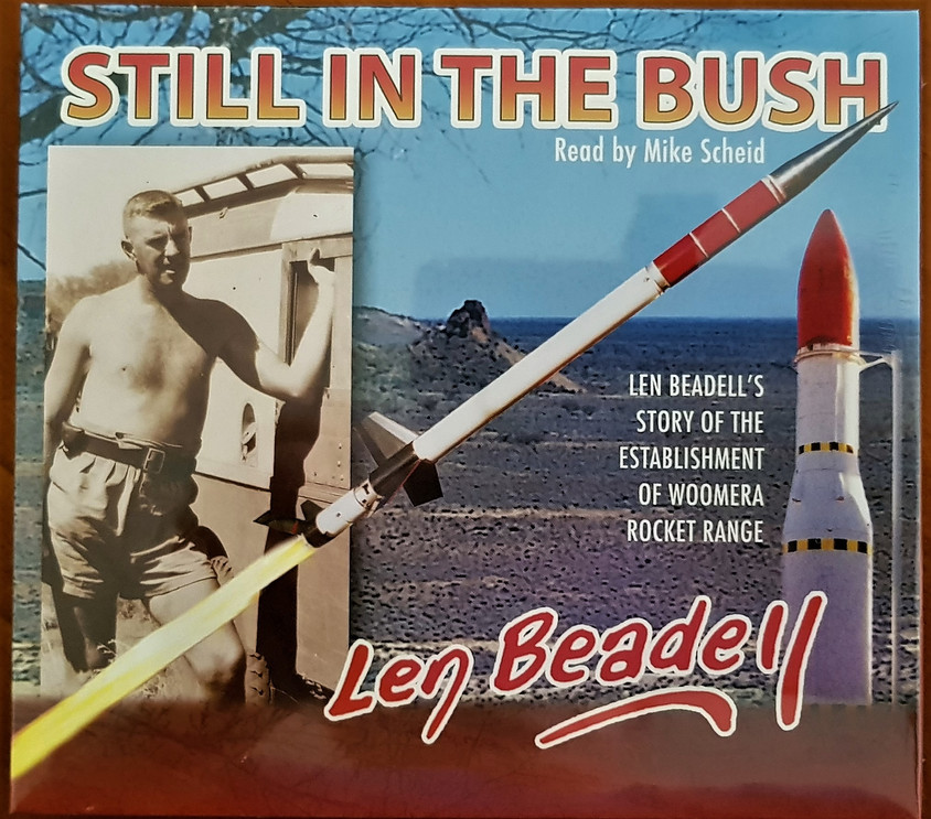 Still in the Bush audiobook: Len's story of the establishment of the Woomera Rocket Range. Running time: 4 Hrs 30 Mins (4 CDs)  10% off discount code: 'StillWoomera'  Valid to 31 March 2019