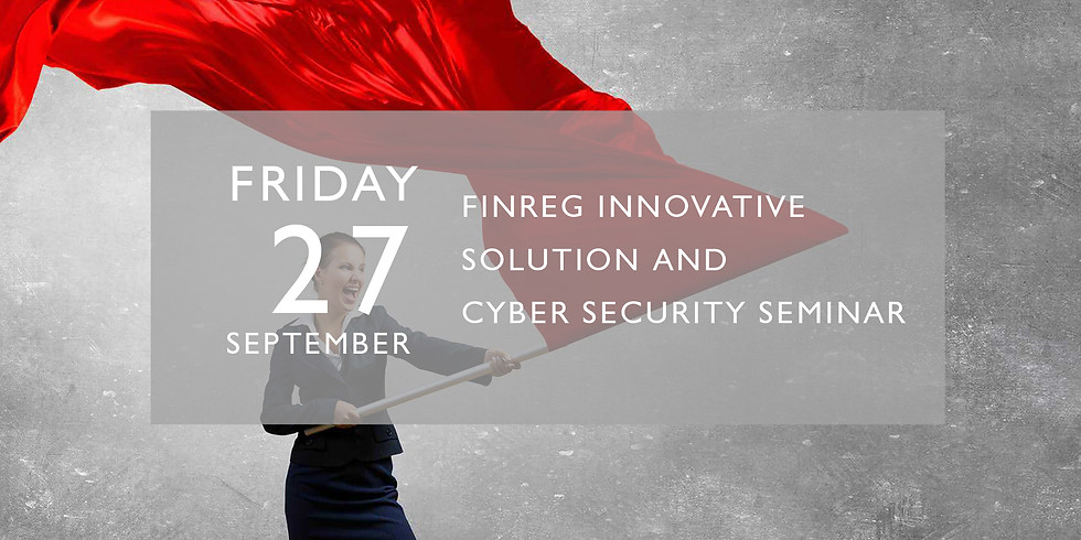 [27/9]FinReg Innovative Solution and Cyber Securities Seminar