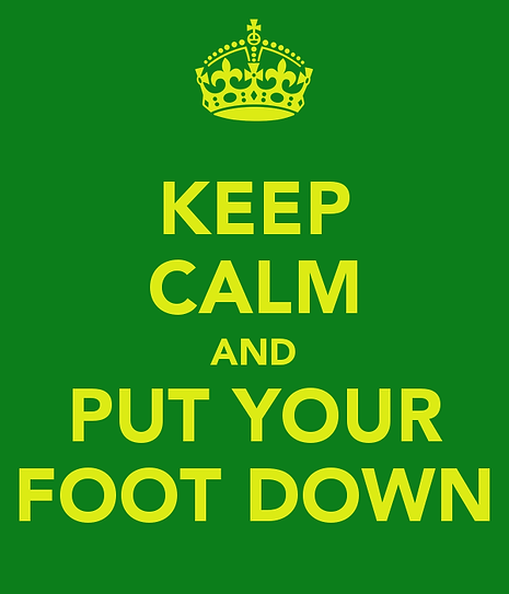 keep-calm-and-put-your-foot-down.png