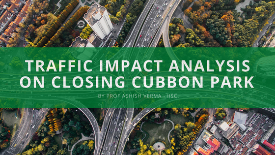 Traffic Impact Analysis on Closing Cubbon Park - Prof Ashish Verma IISc