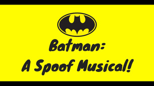 Watch the full performance of Batman: A Spoof Musical