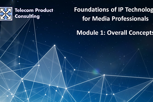 Foundations of IP Technology for Media Professionals - Module 1:Overall Concepts