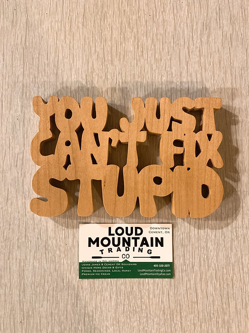 Wooden Sign - You Just Can't Fix Stupid