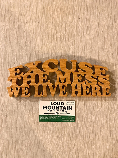 Wooden Sign - Excuse The Mess