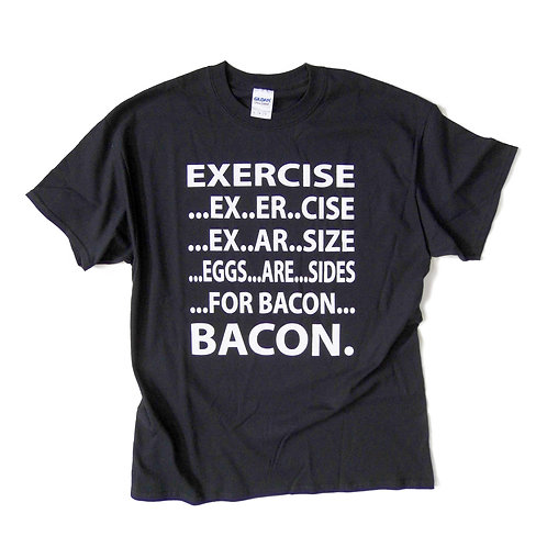 EXERCISE, EGGS ARE SIDES, BACON! FUNNY QUOTE T SHIRT S-5XL