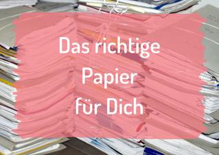 Das richtige Papier für Dich