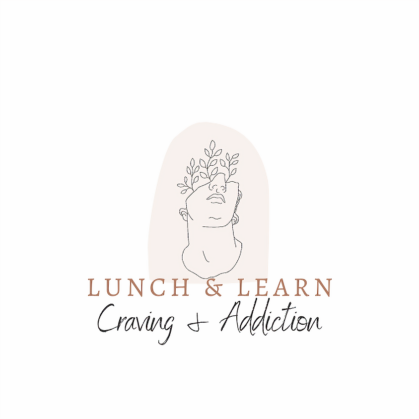 Lunch & Learn - Craving & Addiction