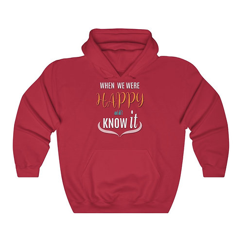 When we were happy and did't know it Unisex Heavy Blend™ Hooded Sweatshirt